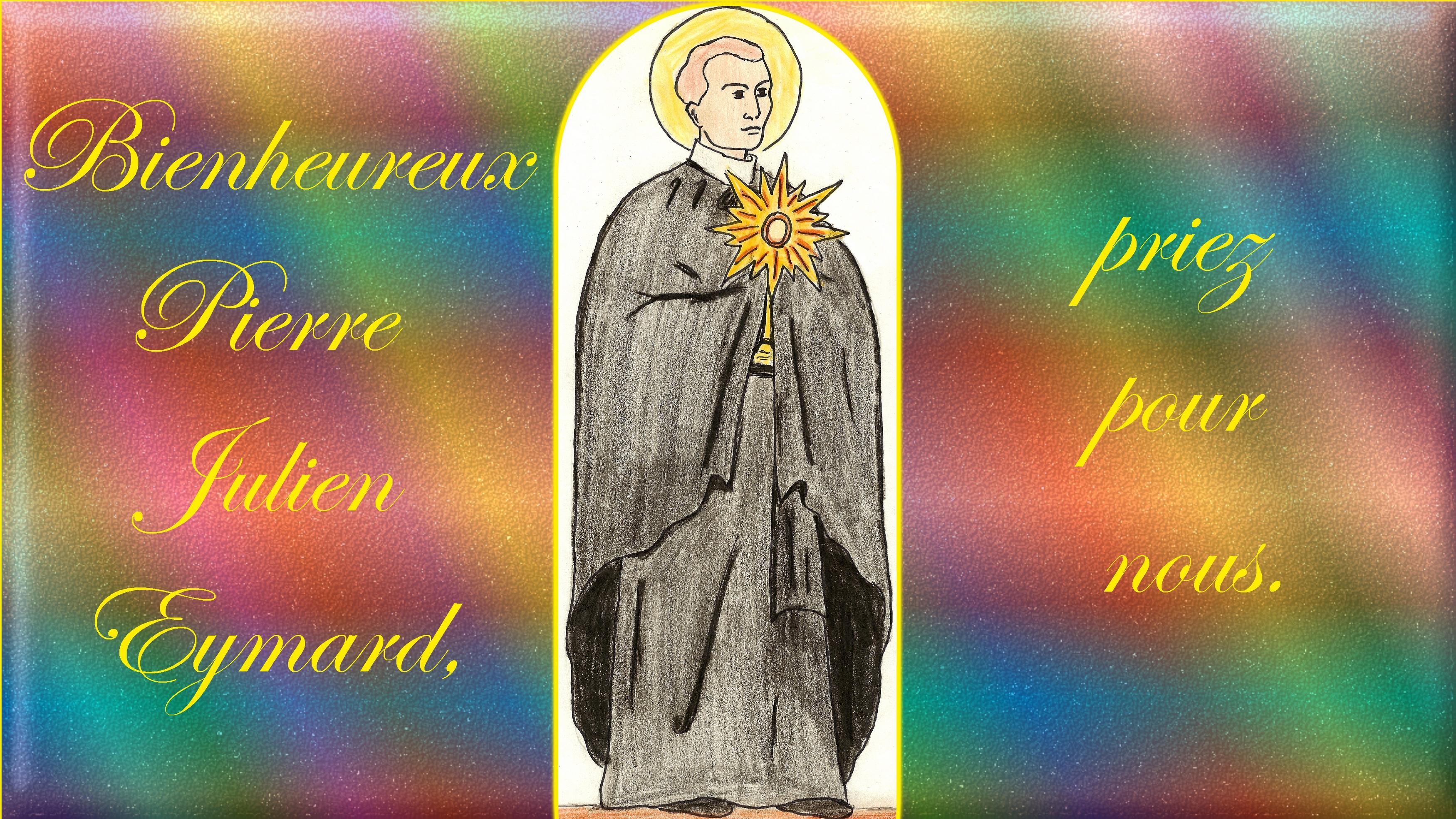 CALENDRIER CATHOLIQUE 2020 (Cantiques, Prières & Images) - Page 22 Bx-pierre-julien-eymard-579a872